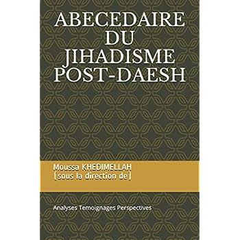 ABECEDAIRE DU JIHADISME POST-DAESH: Analyses Temoignages Perspectives