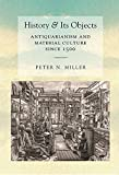 History and Its Objects: Antiquarianism and Material Culture since 1500 (English Edition)
