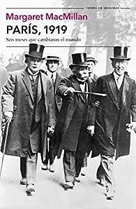 París, 1919: Seis meses que cambiaron el mundo par Margaret MacMillan