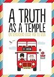 A truth as a temple!: Un verdadero viaje por tu vida