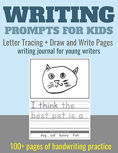 Writing Prompts for Kids. Letter Tracing + Draw and Write Pages: writing journal for young writers. 100+ pages of handwriting practice for preschool, ... 1st grade. (Writing Journal for Kids, Band 1)