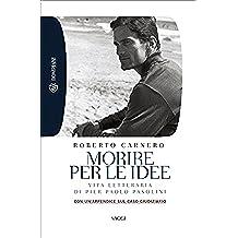 Morire per le idee. Vita letteraria di Pier Paolo Pasolini (Tascabili. Saggi)