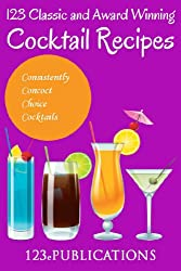 123+ Classic and Award Winning Cocktail Recipes: Consistently Concoct Choice Cocktails (English Edition)