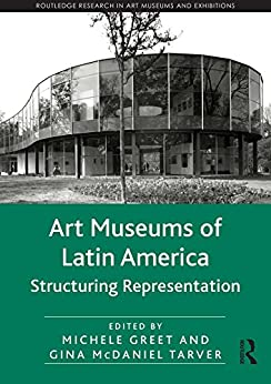 Art Museums of Latin America: Structuring Representation (Routledge Research in Art Museums and Exhibitions) Descargar PDF