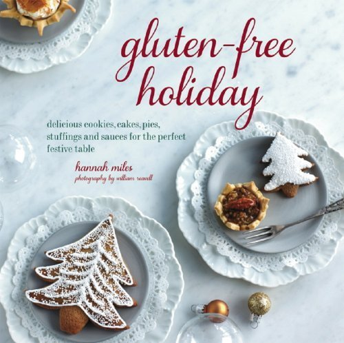 Gluten-Free Holiday: Delicious Cookies, Cakes, Pies, Stuffings and Sauces for the Perfect Festive Table by Miles, Hannah (2014) Hardcover