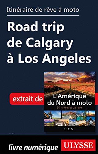 Descargar Libro Itinéraire de rêve à moto - Road trip de Calgary à Los Angeles de Collectif