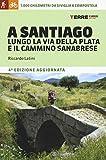 A Santiago lungo la Via della Plata e il cammino Sanabrese. 1000 chilometri a piedi da Siviglia a Compostela