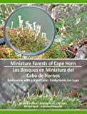 Miniature Forests of Cape Horn: Ecotourism with a Hand Lens Bilingual edition by Goffinet, Bernard, Rozzi, Ricardo, Lewis, Lily, Buck, Willia (2012) Paperback