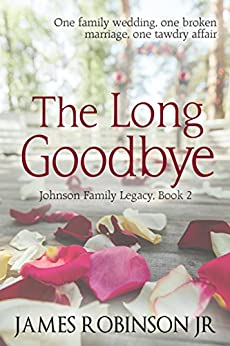 The Long Goodbye (Johnson Family Chronicles, Book 2) by [Robinson Jr, James]