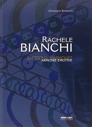 Rachele Bianchi. Armonie emotive. Ediz. illustrata (Grandi mostre)