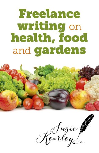 ebook: Freelance Writing On Health, Food and Gardens (B00HX8MLZY)
