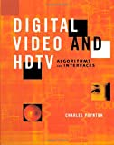 Digital Video and HD: Algorithms and Interfaces (The Morgan Kaufmann Series in Computer Graphics)