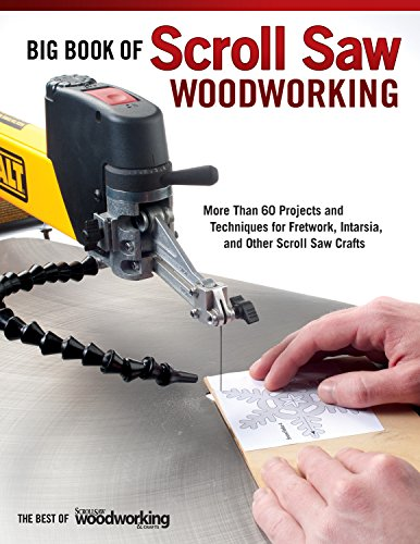 Big Book of Scroll Saw Woodworking: More Than 60 Projects and Techniques for Fretwork, Intarsia and Other Scroll Saw Crafts (Best of Scroll Saw Woodworking & Crafts Magazine)