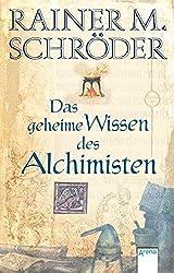 Das geheime Wissen des Alchimisten (Historische Romane R.M.Schröder)