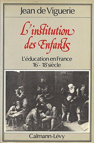 L'institution des enfants: L'éducation en France XVIe-XVIIIe siècle