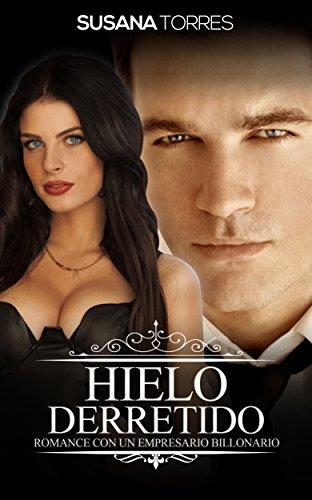 Hielo Derretido: Romance con un Empresario Billonario (Novela Romántica y Erótica en Español: Alma Gemela) (Spanish Edition)
