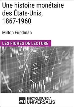 Une histoire monétaire des États-Unis, 1867-1960, de Milton Friedman: Les Fiches de lecture d'Universalis par [Universalis, Encyclopaedia]