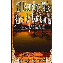 El Hombre Mas Rico de Babilonia: La Version Original Renovada y Revisada: La Vesion Original Renovada Y Revisada
