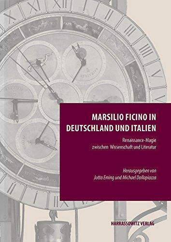 Marsilio Ficino in Deutschland und Italien: Renaissance-Magie zwischen Wissenschaft und Literatur....