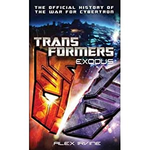 [Transformers: Exodus: The Official History of the War for Cybertron] [by: Alex Irvine]