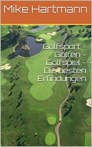 Golfsport - Golfen - Golfspiel - Die besten Erfindungen Epub Descargar Gratis