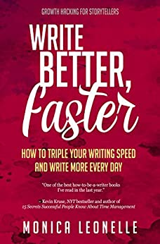 Write Better, Faster: How To Triple Your Writing Speed and Write More Every Day (Growth Hacking For Storytellers #1) (English Edition) par [Leonelle, Monica]