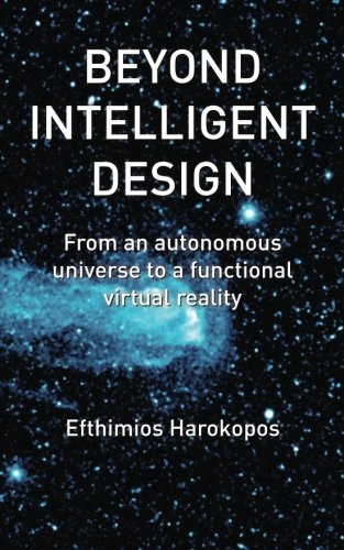Beyond Intelligent Design: From an autonomous universe to a functional virtual reality