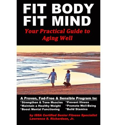 [ Fit Body Fit Mind: Your Practical Guide To Aging Well ]...