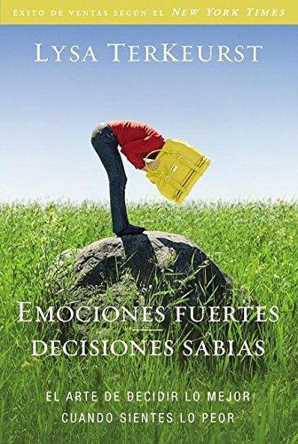 Emociones fuertes---decisiones sabias: El arte de decidir lo mejor cuando sientes lo peor