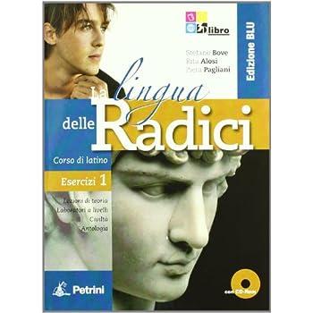 La Lingua Delle Radici. Corso Di Latino. Esercizi. Ediz. Blu. Per Le Scuole Superiori. Con Cd-Rom. Con Espansione Online: Lingua Radici Ed.blu Es.1 +Cd