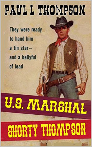 United States Marshal Shorty Thompson: A Western Adventure (The U.S. Marshal Shorty Thompson Western Series Book 1)