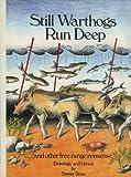 Still Warthogs Run Deep and Other Free Range Nonsense