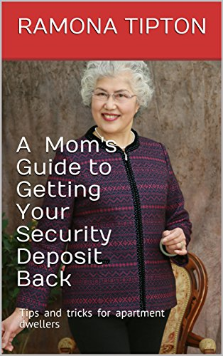 Ramona's Guide to Getting Your Security Deposit Back: Tips and tricks for apartment dwellers (English Edition)