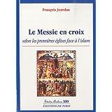 Le Messie en croix : Selon les premières églises face à l'islam