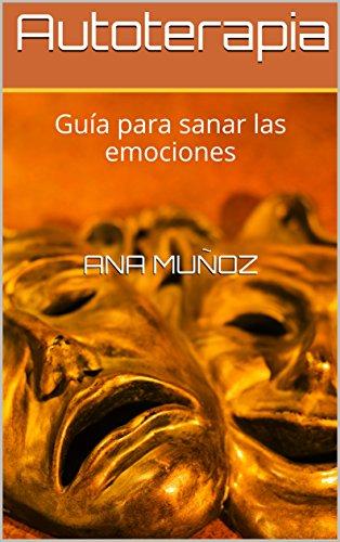 Autoterapia: Guía para sanar las emociones por Ana Muñoz