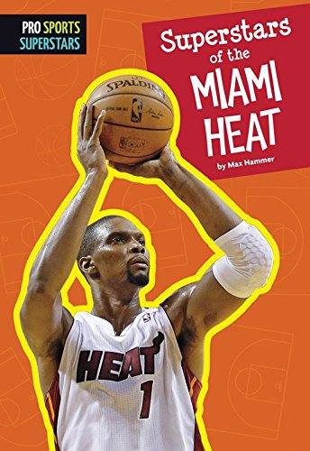 Superstars of the Miami Heat (Pro Sports Superstars (NBA)) (English Edition) por Max Hammer