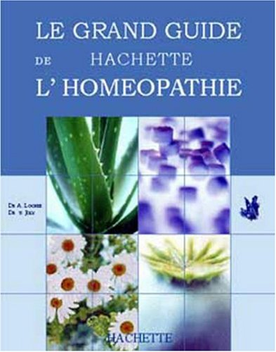 Le Grand Guide Hachette de L'homéopathie par Collectif