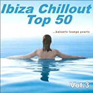 Ibiza Chillout Top 50, Vol. 3 (Balearic Lounge Pearls)
