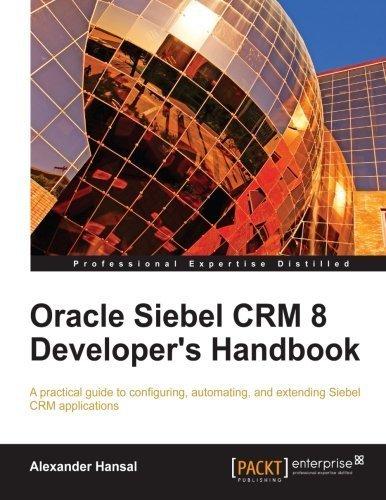 Oracle Siebel CRM 8 Developer's Handbook by Alexander Hansal (2011-04-26)