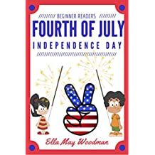 Fourth of July Independence Day for Beginner Readers (Seasonal Easy Readers for Beginner Readers Book 11) (English Edition)