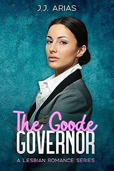 The Goode Governor: A Lesbian Romance Series (A Goode Girl Lesbian Romance Book 1) (English Edition) van [Arias, J.J.]