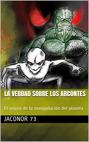 LA VERDAD SOBRE LOS ARCONTES: El origen de la manipulación del planeta de [73, Jaconor]