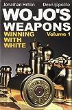 Wojo's Weapons: Winning with White, Volume 1