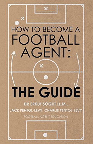 How to Become a Football Agent: The Guide por Erkut Sögüt LL. M.
