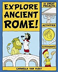 Explore Ancient Rome!: 25 Great Projects, Activities, Experiements: 25 Great Projects, Activities, and Experiments (Explore Your World)