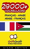 29000+ Français - Arabe Arabe - Français Vocabulaire (Bavardage Mondial)