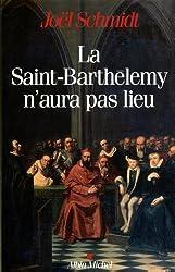 La Saint Barthélémy n'aura pas lieu
