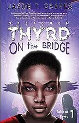 Gretchen Thyrd: On the Bridge (Tales of Thyrd Book 1)