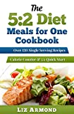 5:2 Diet Meals for One Cookbook -  120 Delicious Single Serving Fast Diet Recipes: 5:2 Diet Quick Start Guide - Recipes Grouped - Calorie Counter Included (5:2 Fast Diet 7)