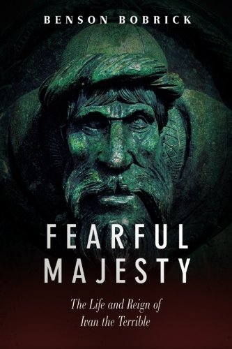 Fearful Majesty: The Life and Reign of Ivan the Terrible by Benson Bobrick (2014-06-18)
